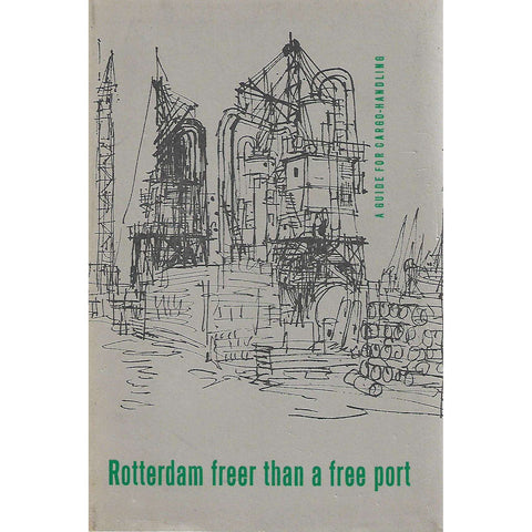 Rotterdam Freer than a Free Port: A Guide for Cargo-Handling in the Port | Otto Dike