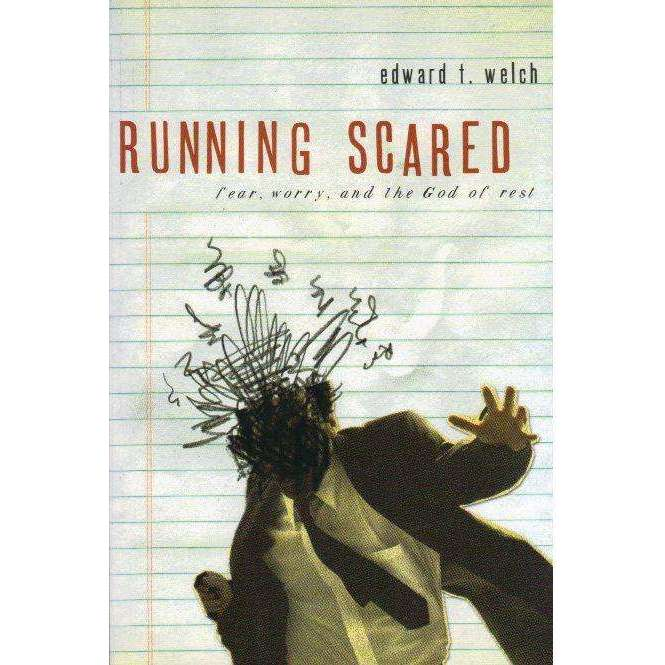Bookdealers:Running Scared: Fear, Worry, and the God of Rest | Edward T. Welch