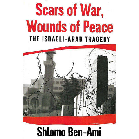 Scars of War, Wounds of Peace: The Israeli-Arab Tragedy | Shlomo Ben-Ami