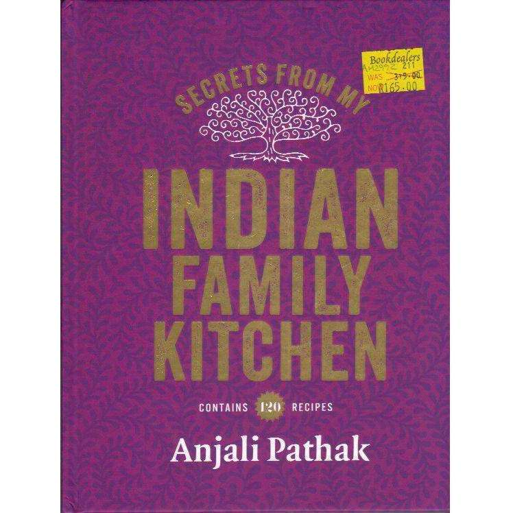 Bookdealers:Secrets From My Indian Family Kitchen: Contains 120 Recipes | Anjali Pathak