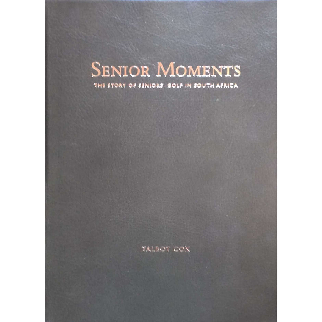 Bookdealers:Senior Moments: The Story of Seniors' Golf in South Africa (Limited Deluxe Edition, Inscribed by Author) | Talbot Cox