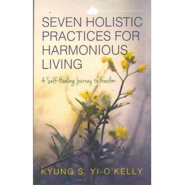 Bookdealers:Seven Holistic Practices for Harmonious Living: (Signed by the Author) A Self-Healing Journey to Freedom