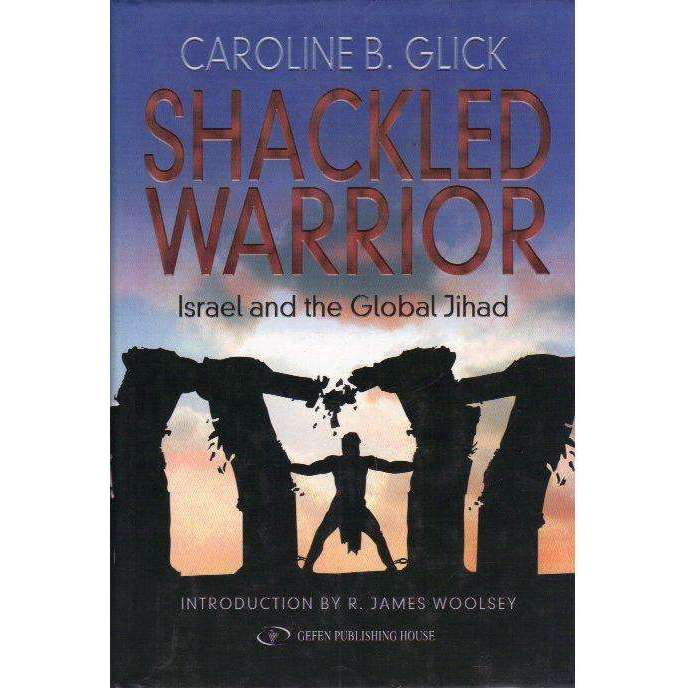 Bookdealers:Shackled Warrior: Israel and the Global Jihad | Caroline Glick