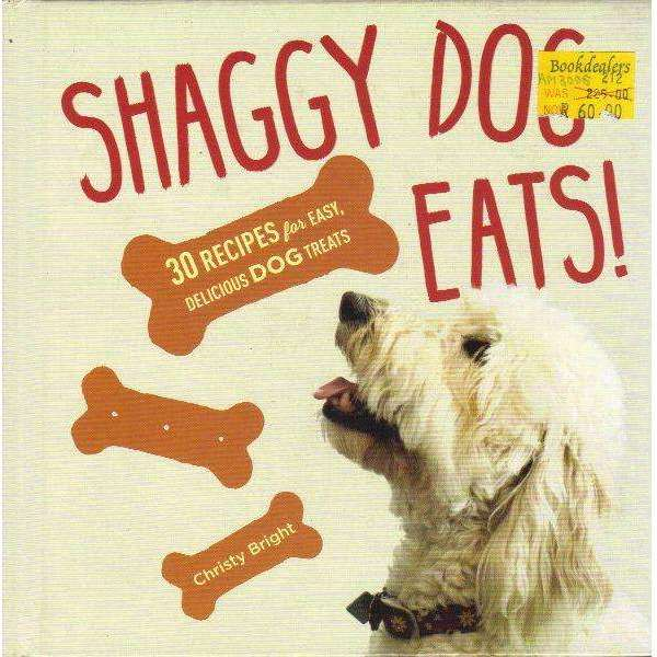 Bookdealers:Shaggy Dog Eats!: 30 Recipes for Easy, Delicious Dog Treats | Christy Bright
