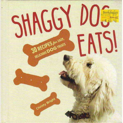 Shaggy Dog Eats!: 30 Recipes for Easy, Delicious Dog Treats | Christy Bright