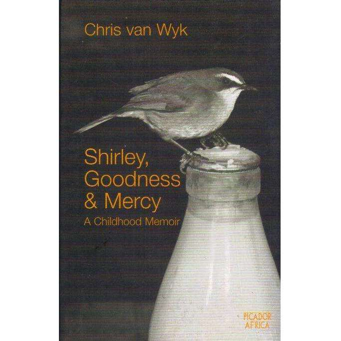 Bookdealers:Shirley, Goodness and Mercy  (With Author's Inscription) | Chris Van Wyk
