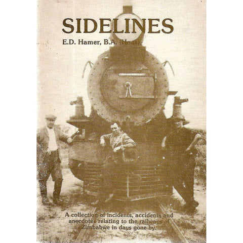 Sidelines: A Collection of Incidents, Accidents and Anecdotes Relating to the Railways of Zimbabwe in Days Gone By | E. D. Hamer