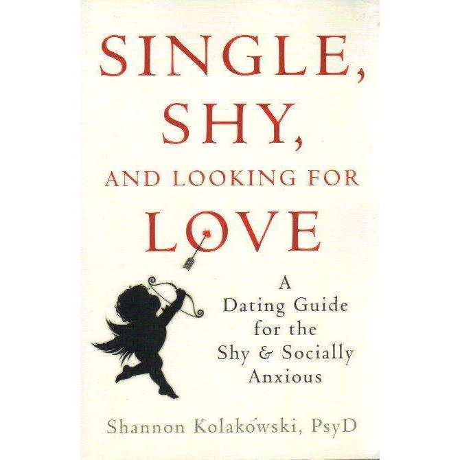 Bookdealers:Single, Shy, and Looking for Love : A Dating Guide for the Shy and Socially Anxious | Shannon Kolakowski