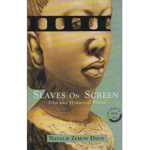 Slaves on Screen: (Signed by the Author) Film and Historical Vision | Natalie Zemon Davis