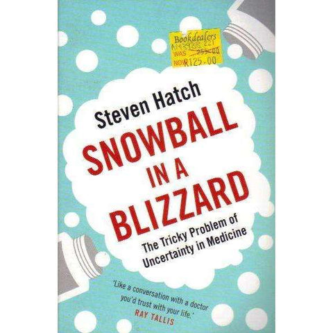 Snowball in a Blizzard: The Tricky Problem of Uncertainty in Medicine | Steven Hatch