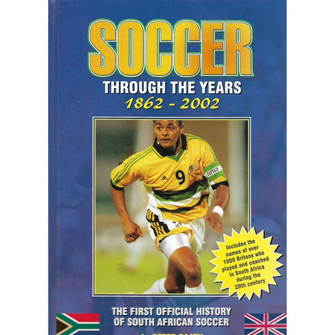 Soccer Through the Years 1862-2002: The First Official History of South African Soccer | Peter Raath