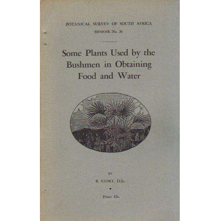 Bookdealers:Some Plants Used by the Bushmen in Obtaining Food and Water (Botanical Survey of South Africa, Memoir No. 30) | R. Story