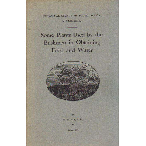 Some Plants Used by the Bushmen in Obtaining Food and Water (Botanical Survey of South Africa, Memoir No. 30) | R. Story
