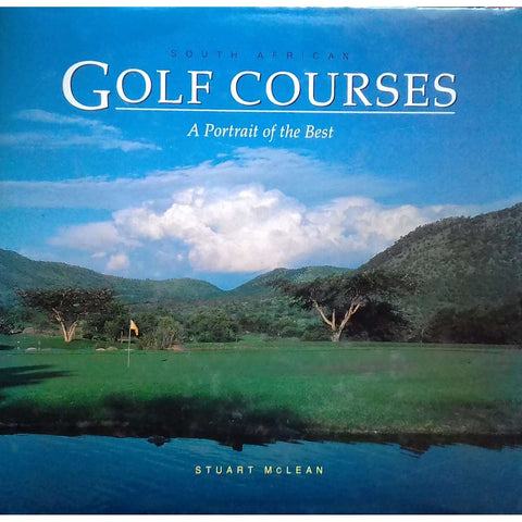 South African Golf Courses: A Portrait of the Best (Inscribed by Author) | Stuart Mclean