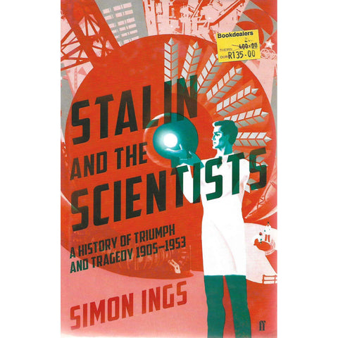 Stalin and the Scientists: A History of Triumph and Tragedy, 1905-1953 | Simon Ings