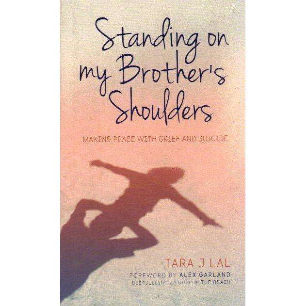 Bookdealers:Standing on My Brother's Shoulders: Making Peace with Grief and Suicide - A True Story | Tara Lal