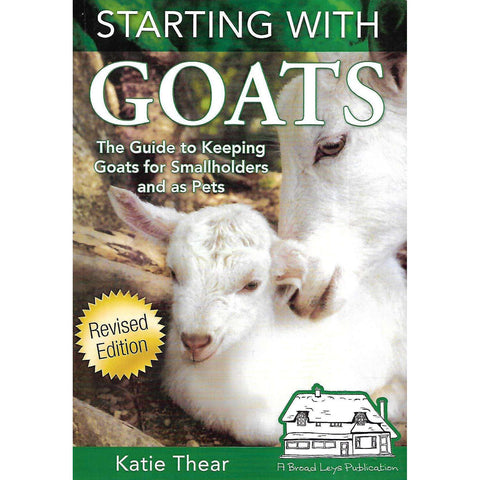 Starting with Goats: The Guide to Keeping Goats for Smallholders and as Pets | Katie Thear