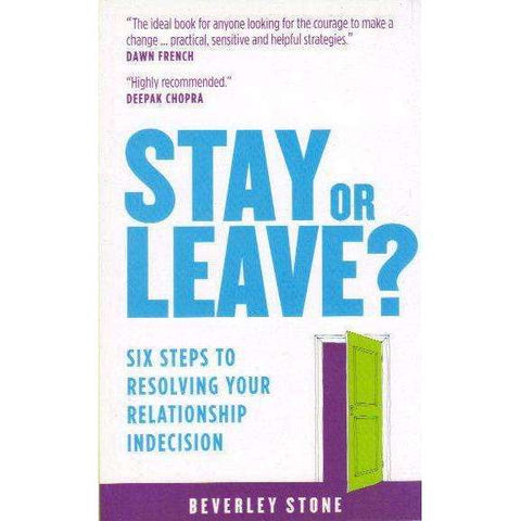 Stay or Leave?: Six Steps to Resolving Your Relationship Indecision | Beverley Stone