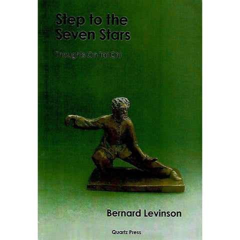 Step to the Seven Stars: Thoughts on Tai Chi (Inscribed by Author) | Bernard Levinson