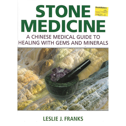 Stone Medicine: A Chinese Medical Guide to Healing with Stones and Minerals | Leslie J. Franks