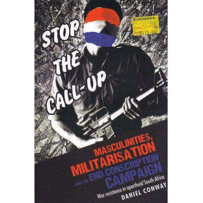 Bookdealers:Stop the Call-Up: Masculinities, Militarisation and the End Conscription Campaign: War Resistance in Apartheid South Africa | Daniel Conway