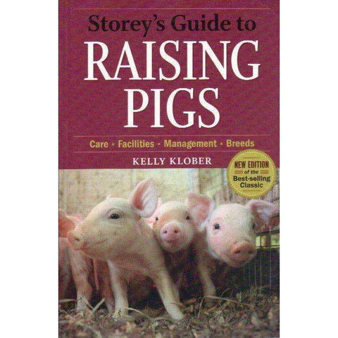 Storey's Guide to Raising Pigs: 3rd Edition | Kelly Klober