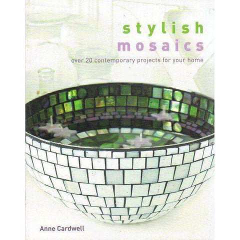 Stylish Mosaics: Over 20 Contemporary Projects for Your Home | Anne Cardwell