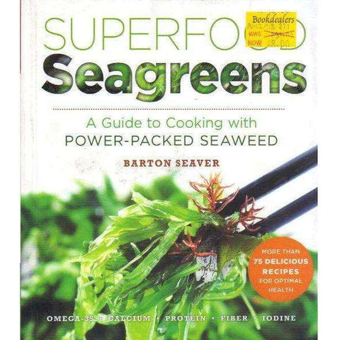 Superfood Seagreens: A Guide to Cooking with Power-packed Seaweed (Superfoods for Life) | Barton Seaver