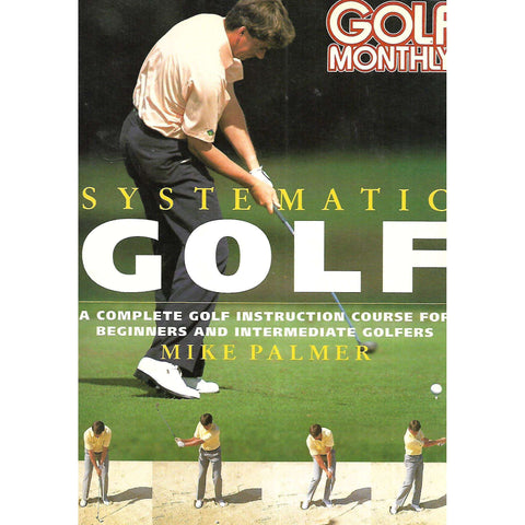 Systematic Golf: A Complete Golf Instruction Course for Beginners and Intermediate Golfers | Mike Palmer