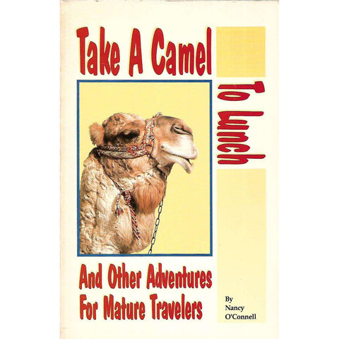Take a Camel to Lunch, and Other Adventures for Mature Travelers (Inscribed by Author) | Nancy O'Connell