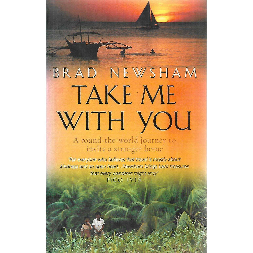 Bookdealers:Take Me With You: A Round-the-World Journey to Invite a Stranger Home | Brad Newsham