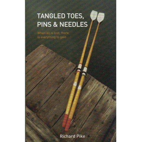 Tangled Toes, Pins & Needles: (With Author's Inscription) When all is Lost, There is Everything to Gain | Richard Pike