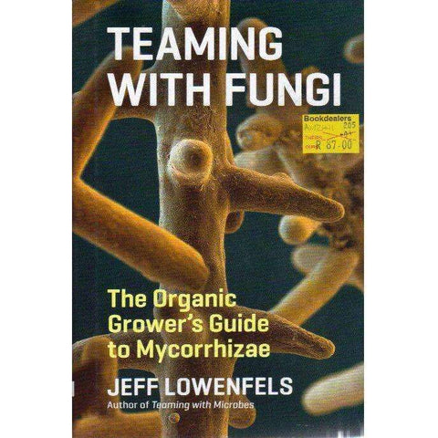 Teaming with Fungi: The Organic Grower's Guide to Mycorrhizae (Science for Gardeners) | Jeff Lowenfels