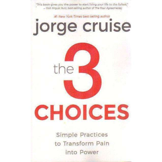Bookdealers:The 3 Choices: Simple Practices to Transform Pain into Power | Jorge Cruise