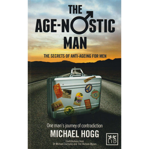 The Age-Nostic Man - The Secrets of Anti-Ageing for Men