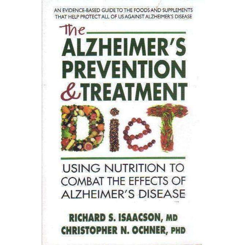 The Alzheimer's Prevention & Treatment Diet - Using Nutrition to Combat the Effects of Alzheimer's Disease | Richard S. Isaacson, Christopher N. Ochner