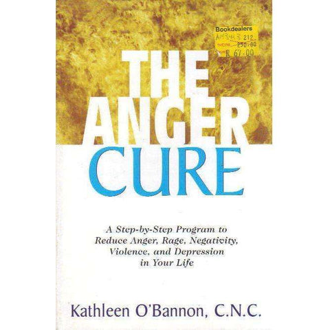 The Anger Cure: A Step-by-Step Program to Reduce Anger, Rage, Negativity, Violence, and Depression in Your Life | Kathleen O'Bannon