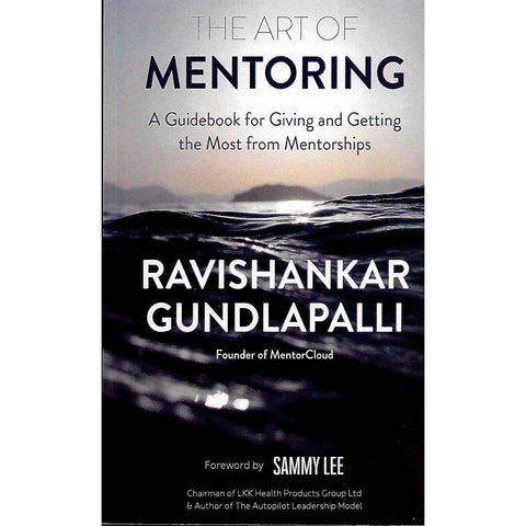 The Art of Mentoring | A Guidebook for Giving and Getting the Most from Mentorships | Ravishankar Gundlapalli