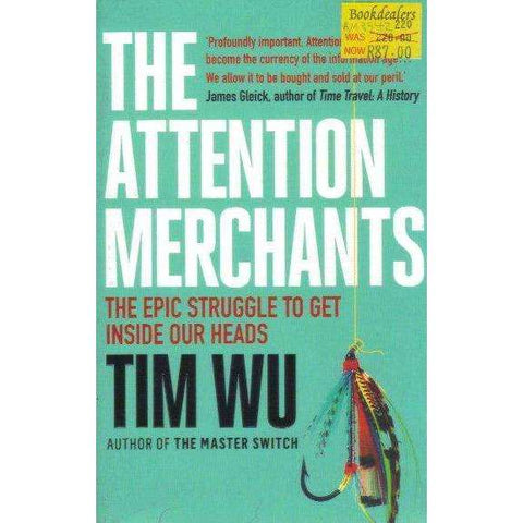 The Attention Merchants: The Epic Struggle to Get Inside Our Heads | Tim Wu