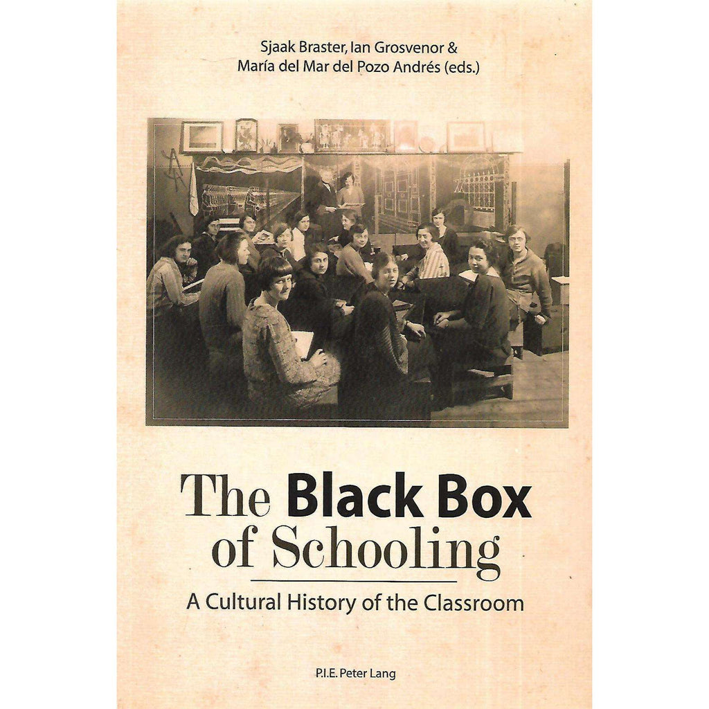 Bookdealers:The Black Box of Schooling: A Cultural History of the Classroom | Sjaak Braster, Ian Grosvenor & Maria del Mar del Pozo Andres (Eds.)
