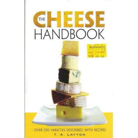 The Cheese Handbook: Over 250 Varieties Described, with Recipes | T.A. Layton