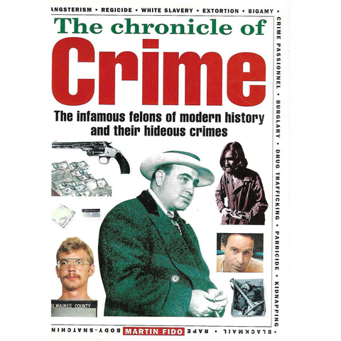 The Chronicle of Crime: The Infamous Felons of Modern History and their Hideous Crimes | Martin Fido