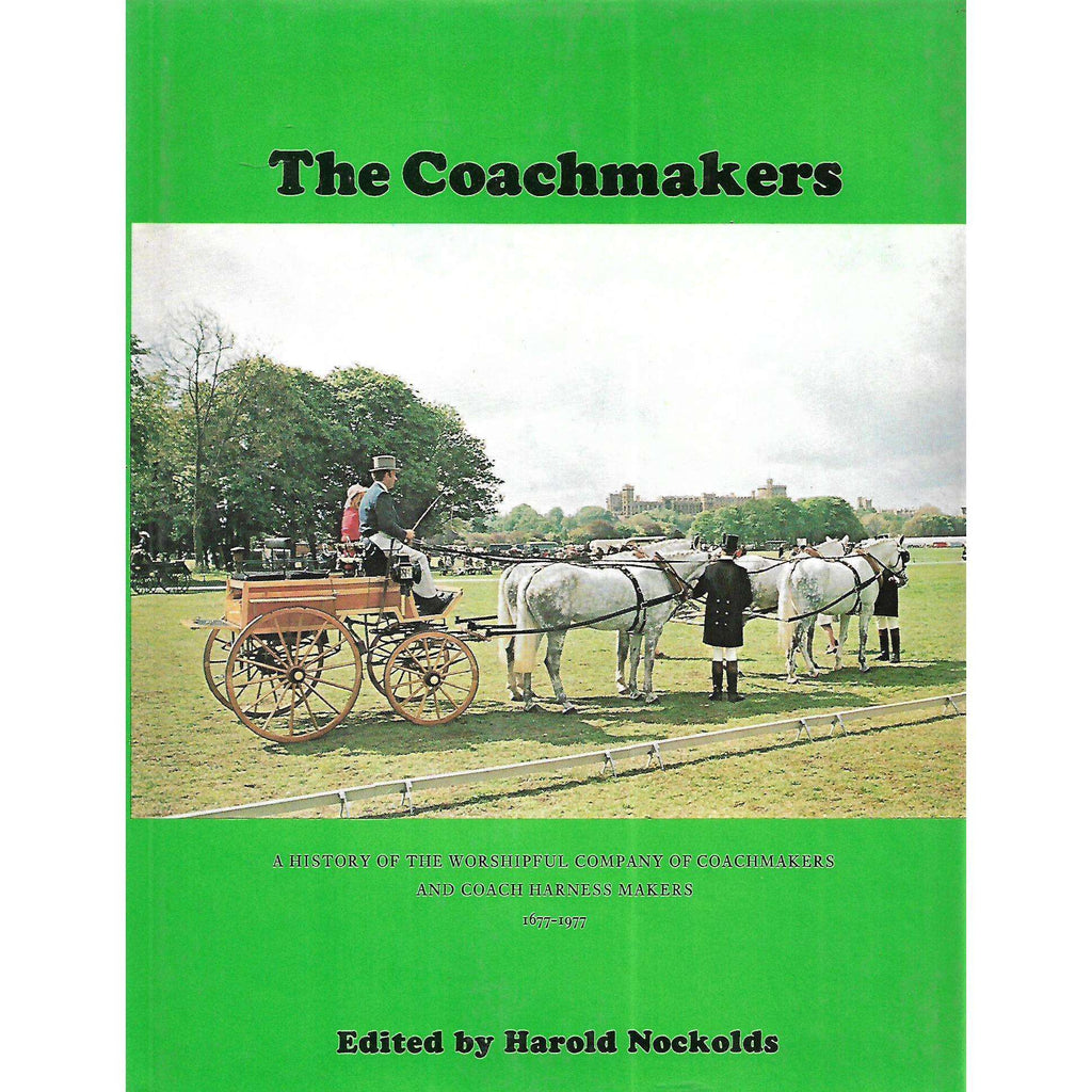 Bookdealers:The Coachmakers: A History of the Worshipful Company of Coachmakers and Coach Harness Makers, 1677-1977 | Harold Nockolds (Ed.)