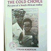 Bookdealers:The Cold Choice: Pictures of a South African Reality | 	Struan Robertson