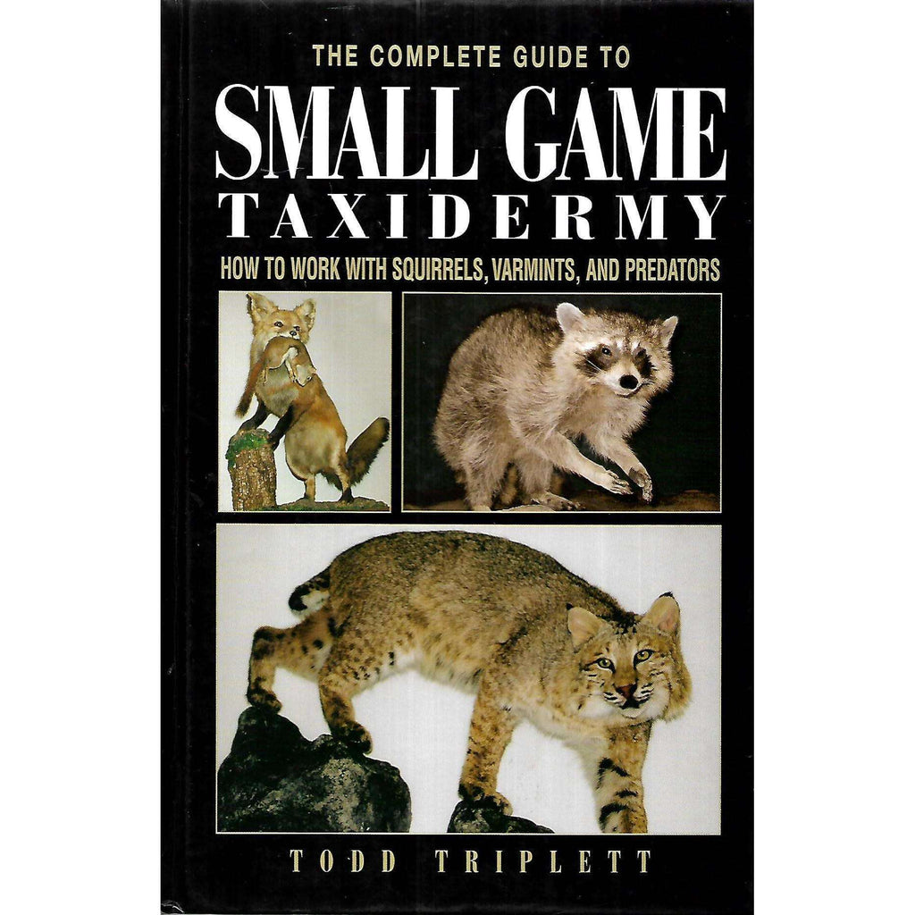 Bookdealers:The Complete Guide to Samll Game Taxidermy | Todd Triplett
