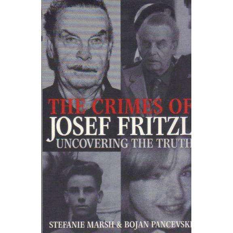 The Crimes of Josef Fritzl - Uncovering the Truth | Stefanie Marsh, Bojan Pancevski