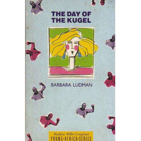 The Day of the Kugel (Literature: Young Africa Series) | Barbara Ludman
