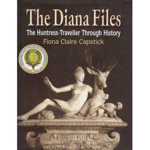 The Diana Files: (With Author's Inscription) The Huntress-Traveller through History | Fiona Claire Capstick
