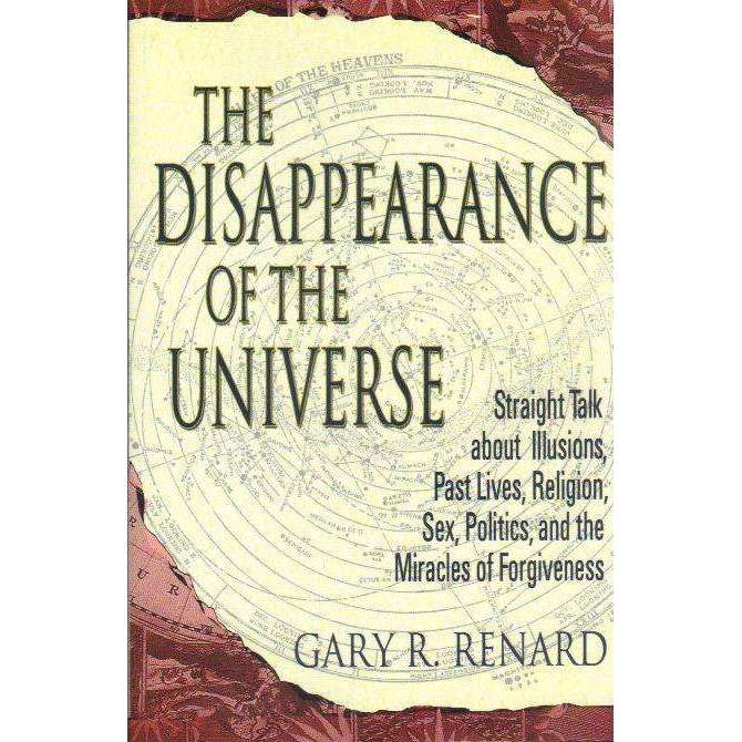 Bookdealers:The Disappearance of the Universe: Straight Talk about Illusions, Past Lives, Religion, Sex, Politics, and the Miracles of Forgiveness | Gary R. Renard