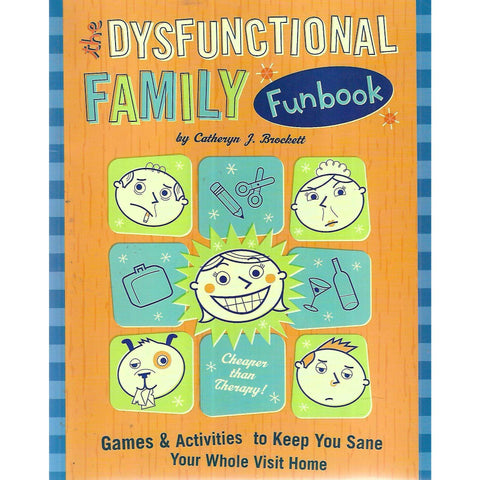 The Dysfunctional Family Funbook: Games & Activities to Keep You Sane Your Whole Visit Home | Catheryn J. Brockett